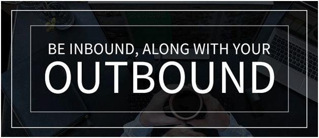 Inbound marketing should be with outbound.