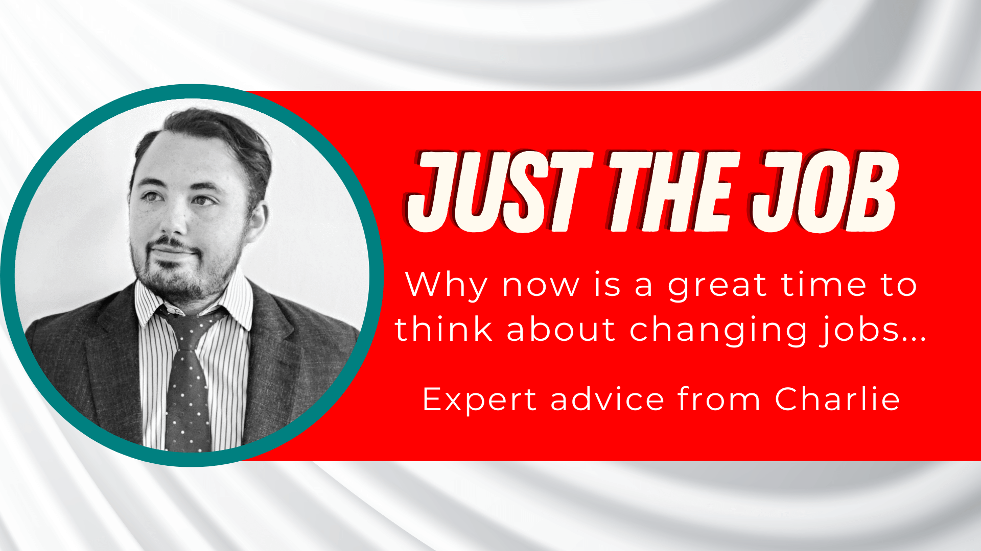Just The Job Blog Header - Why now is a good time to change your job