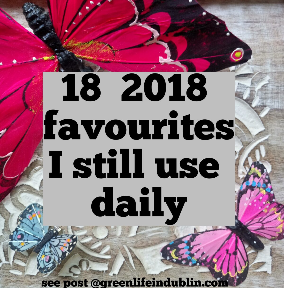 18 products from 2018 Best I still use daily