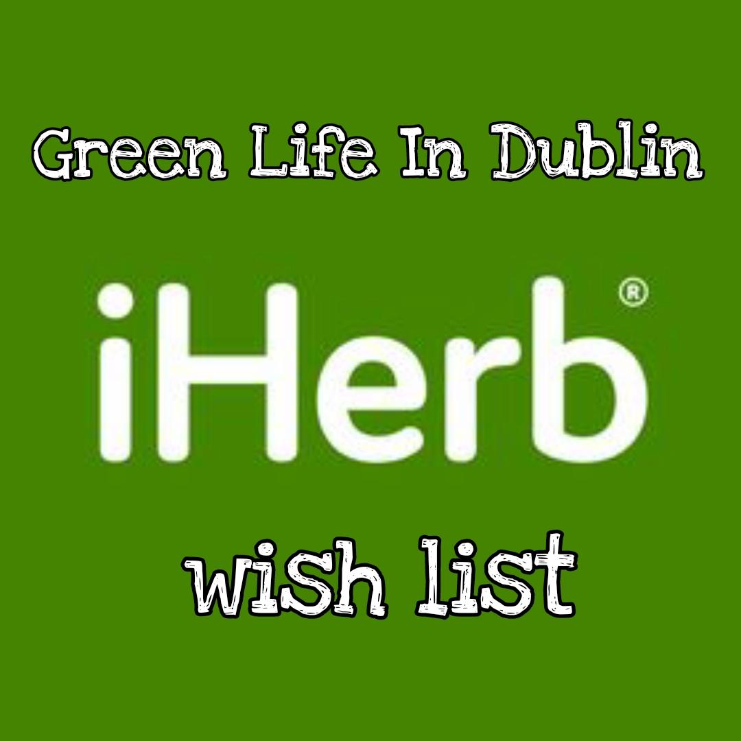 iHerb Wishlist – Green Life In Dublin
