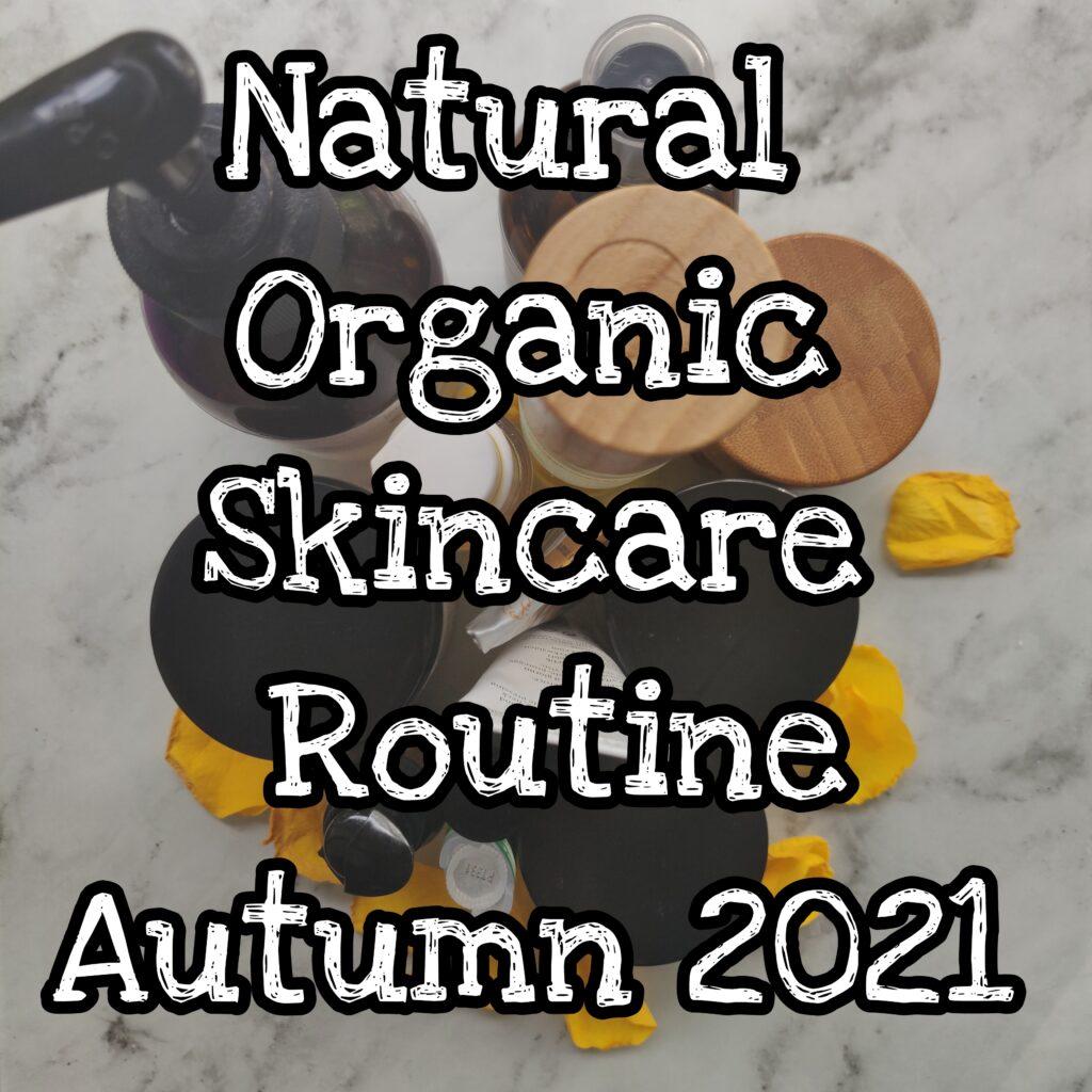 Natural Skincare Routine Autumn/ Fall 2021 - Green Life In Dublin