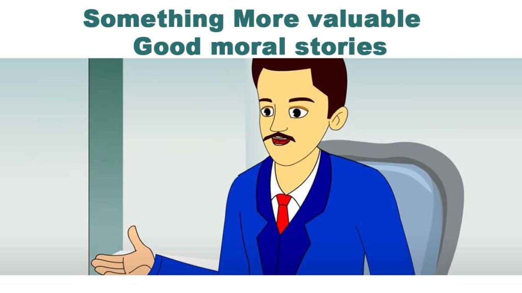 Something More valuable - Good moral stories