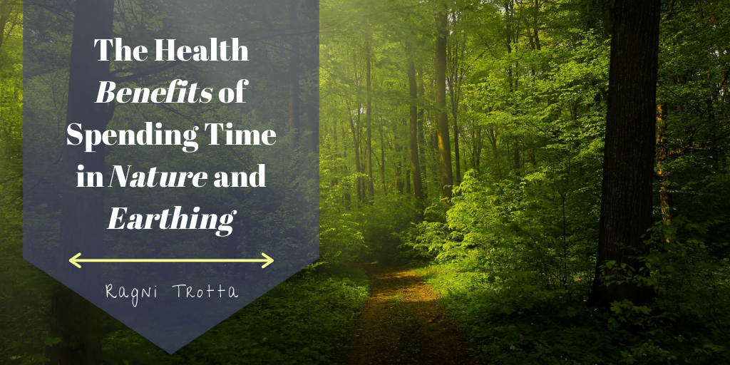 The Health Benefits Of Spending Time In Nature And Earthing (1)