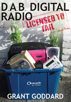 'DAB Digital Radio: Licensed To Fail' by Grant Goddard