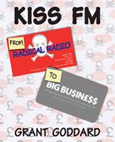 'KISS FM: From Radical Radio To Big Business' by Grant Goddard