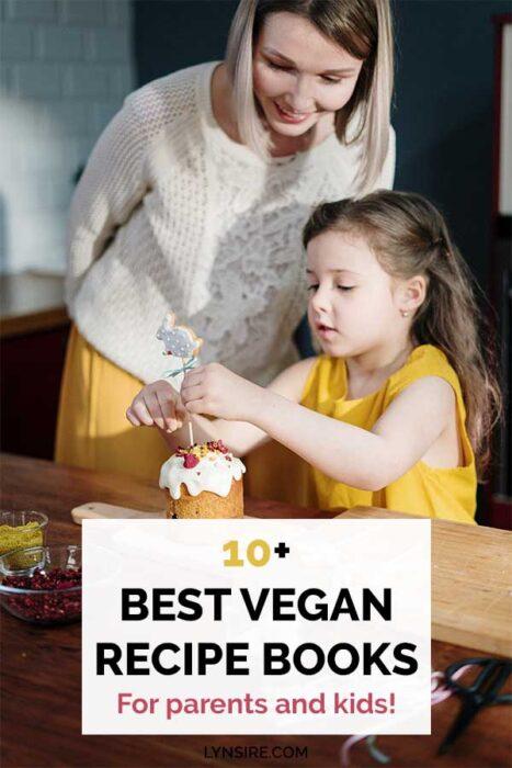 Best vegan recipe books for parents kids