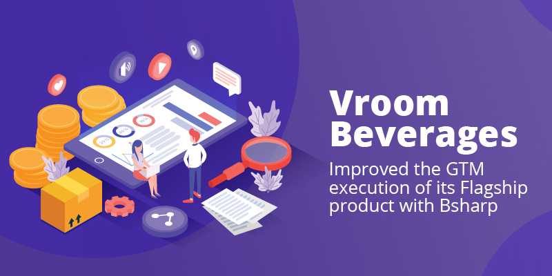 Vroom Beverages improved GTM execution of its Flagship product with Bsharp