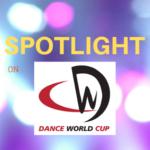 'Spotlight On' – The Dance World Cup