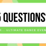 5 Questions…. for Ultimate Dance Events!