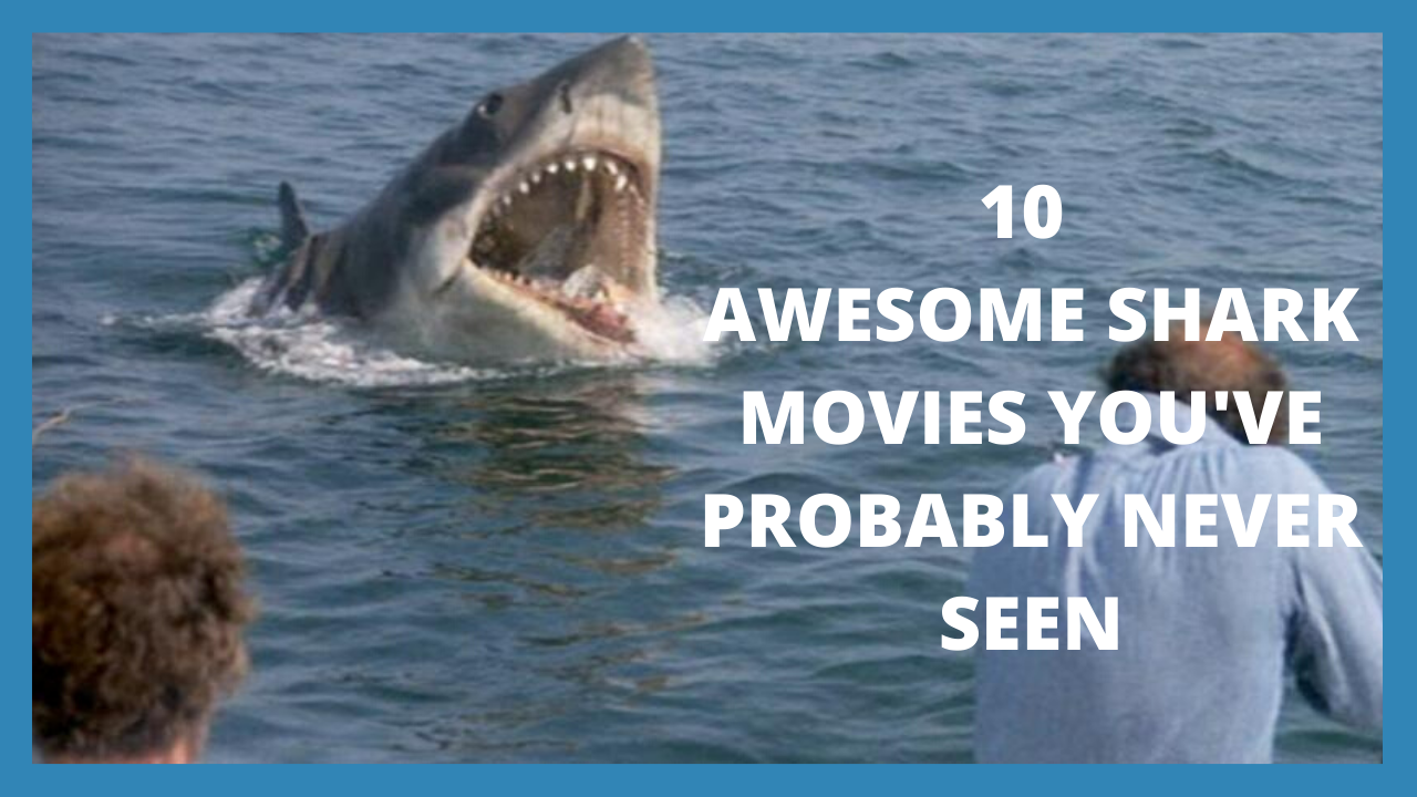 10 AWESOME SHARK MOVIES YOU'VE PROBABLY NEVER SEEN