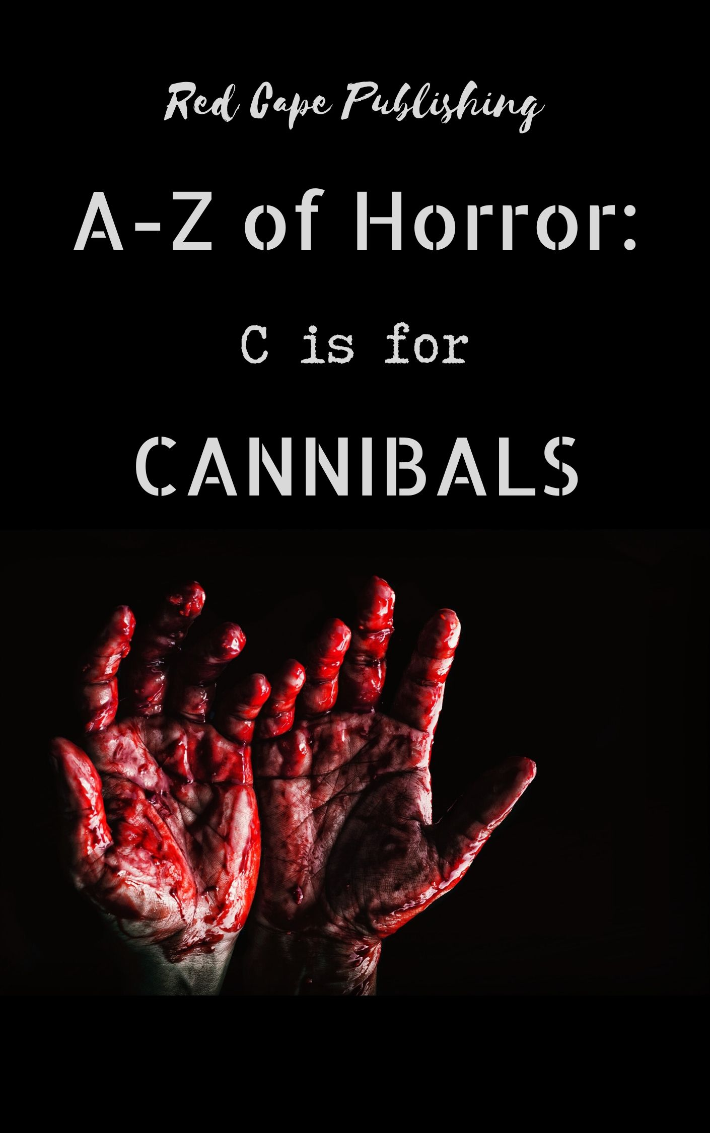 RED CAPE PUBLISHING TO RELEASE THE THIRD BOOK IN THE A-Z OF HORROR ANTHOLOGY SERIES 'C IS FOR CANNIBALS'