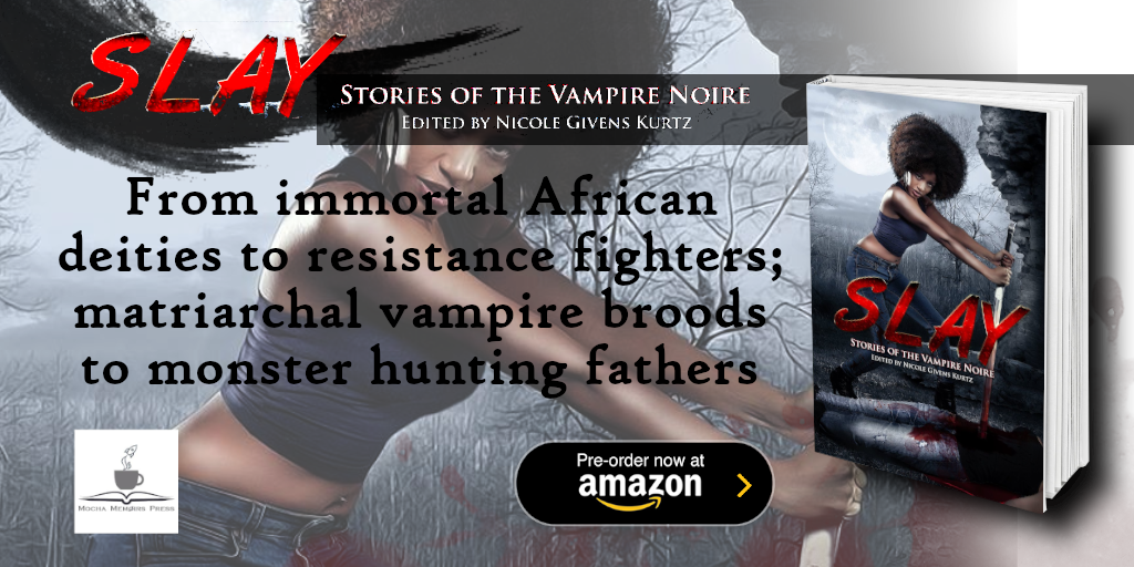Anthology 'SLAY: Stories of the Vampire Noire' released by Mocha Memoirs Press