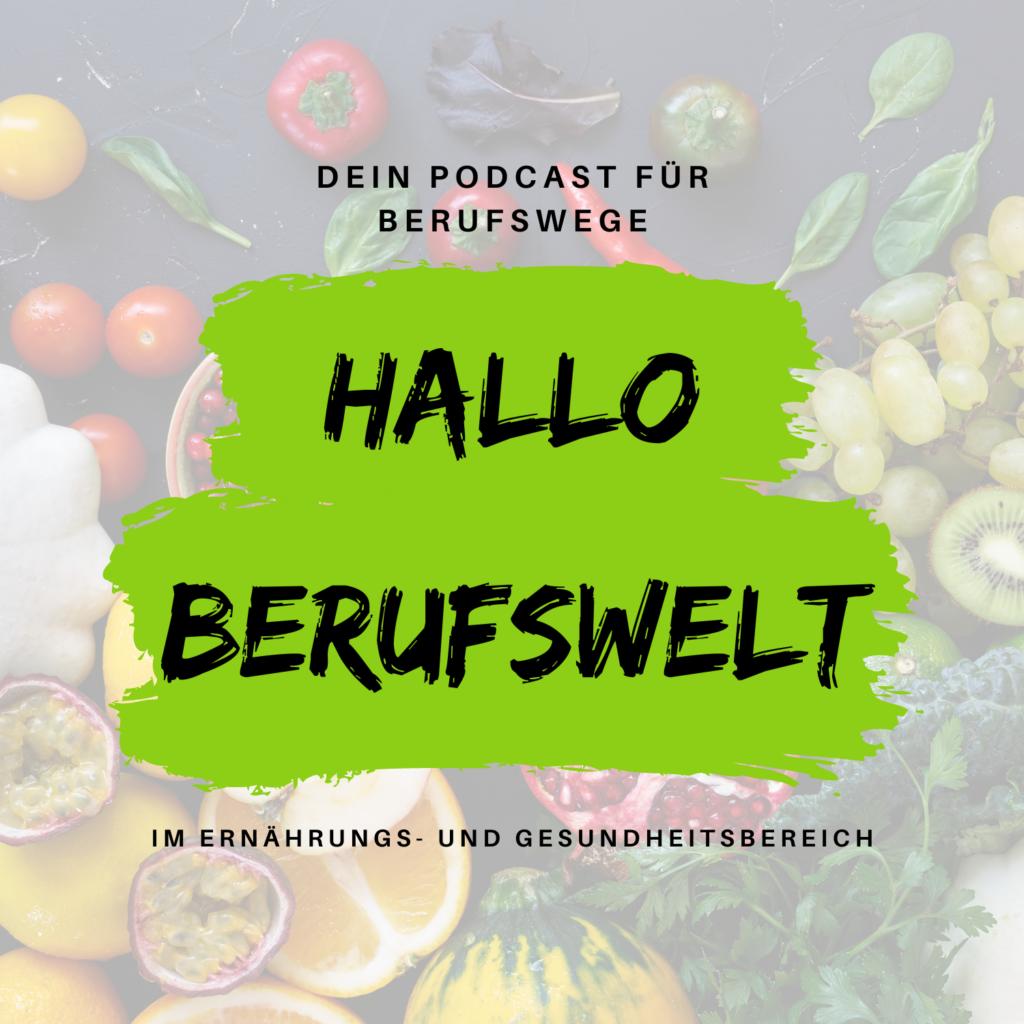 Hallo Berufswelt! Der Podcast für Berufswege im Ernährungs- und Gesundheitsbereich Ernährungswissenschaften, Diätetik, Ökotrophologie, Ernährungsmedizin