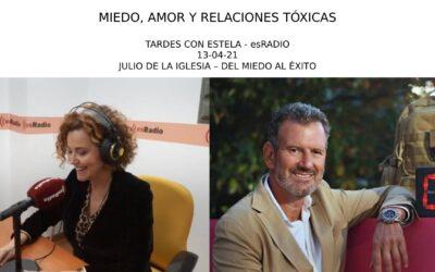 MIEDO, AMOR Y RELACIONES TÓXICAS – Julio de la Iglesia en esRadio (13-04-21)