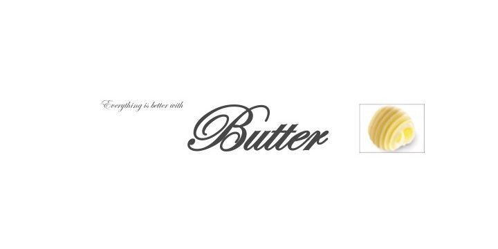 everything is better with butter