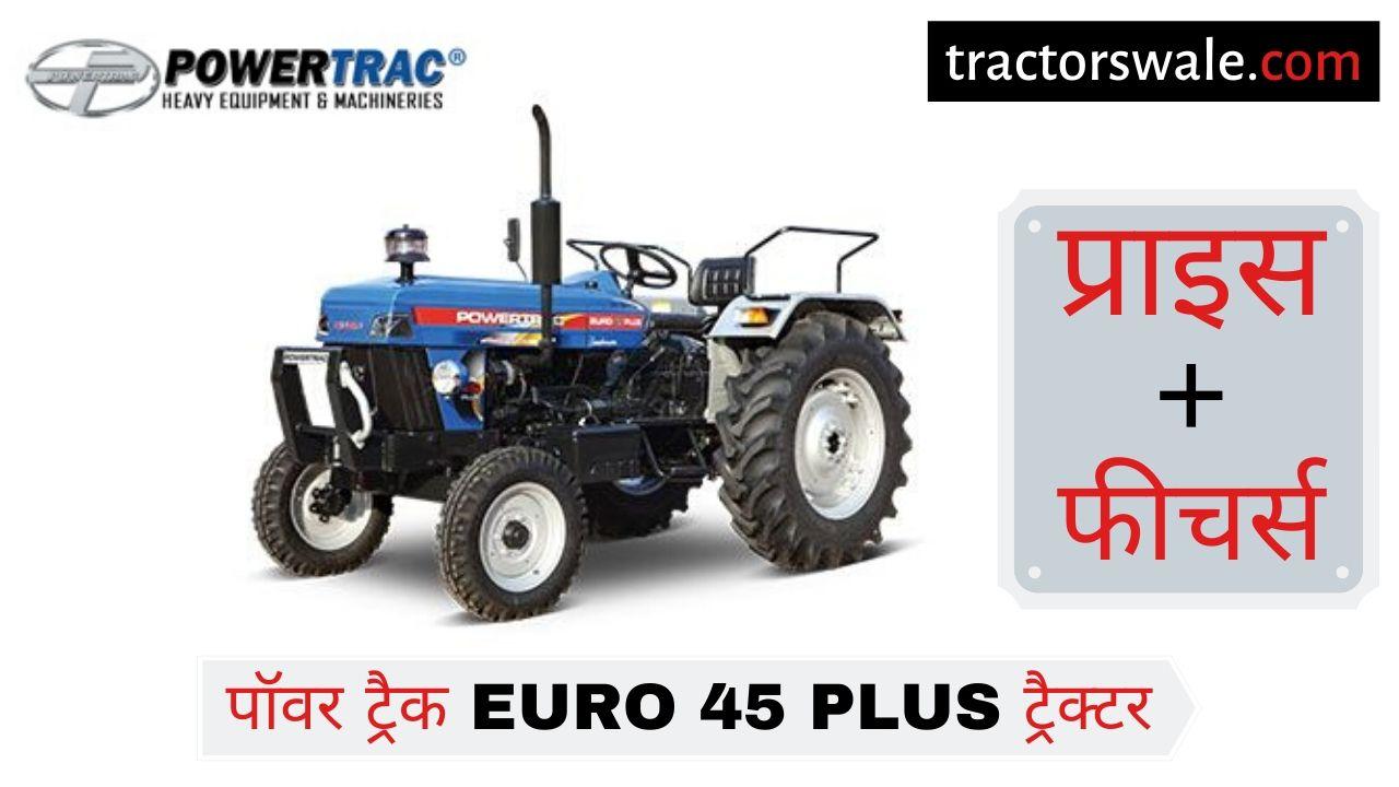 PowerTrac Euro 45 Plus tractor price specs mileage [New 2019]