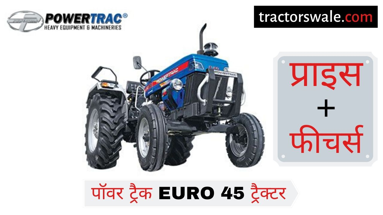 PowerTrac Euro 45 tractor price specifications overview Engine details Mileage