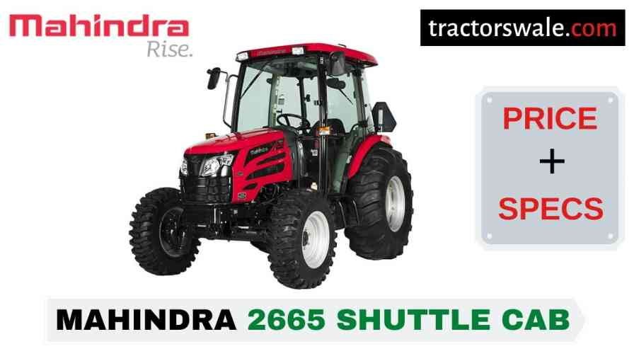 Mahindra 2665 Shuttle CAB Tractor Price, Specs, Mileage | 2020