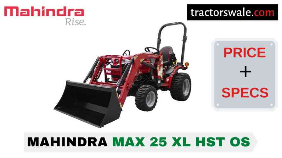 Mahindra Max 25 XL HST OS Tractor Price, Specs, Mileage | 2020