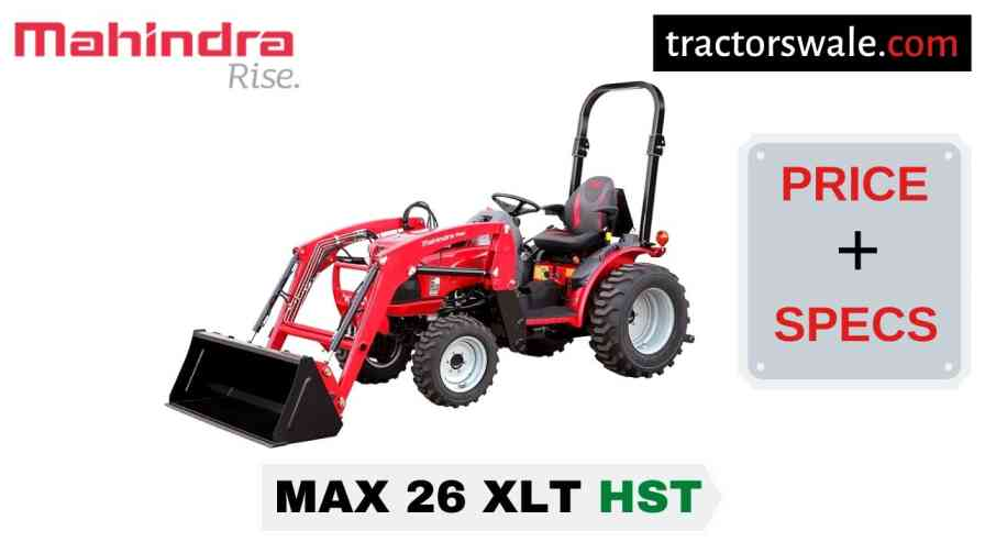 Mahindra Max 26 XLT HST Tractor Price, Specs, Mileage   2020
