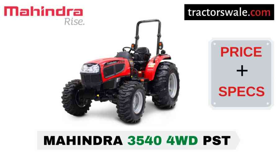 Mahindra 3540 4WD PST Tractor Price Mileage Specs Overview 2020