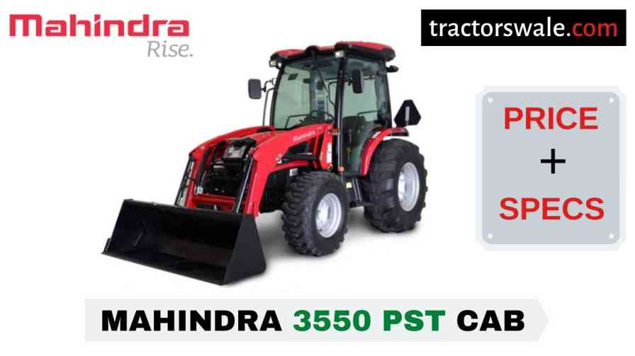 Mahindra 3550 PST CAB Tractor Price Mileage Specs Overview 2020