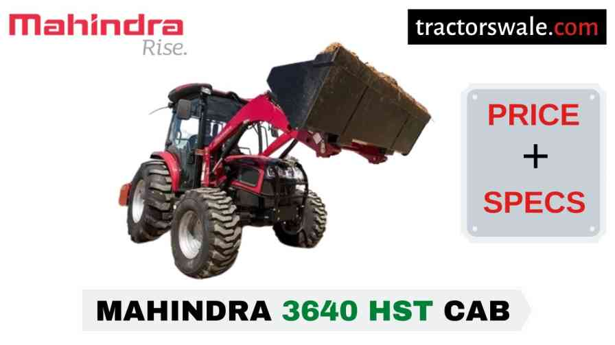 Mahindra 3640 HST CAB Tractor Price Mileage Specs Overview 2020