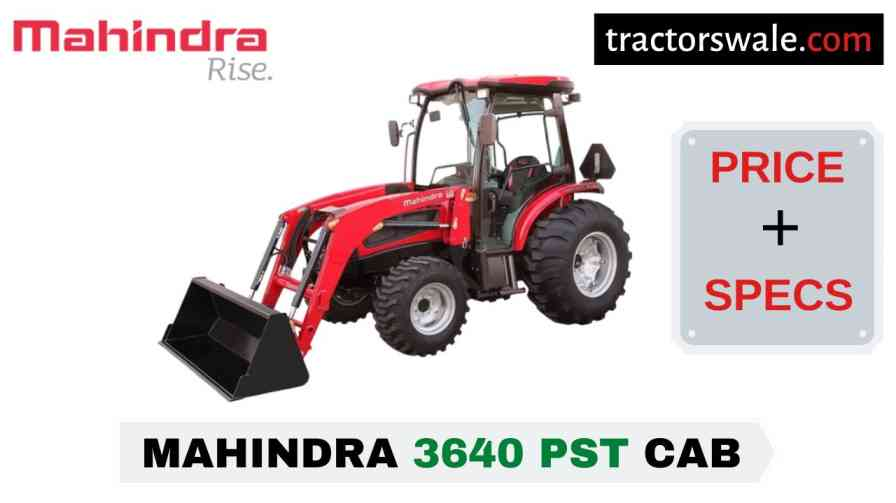 Mahindra 3640 PST CAB Tractor Price Mileage Specs Overview 2020
