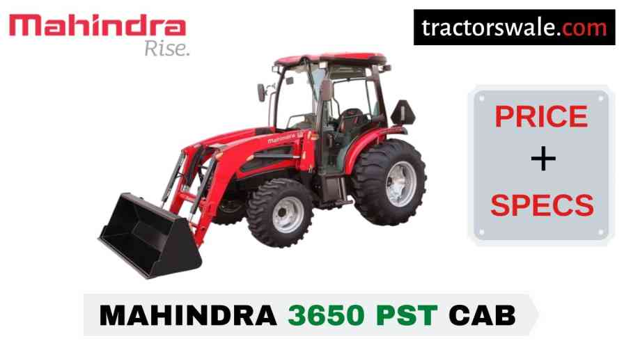 Mahindra 3650 PST CAB Tractor Price Mileage Specs Overview 2020