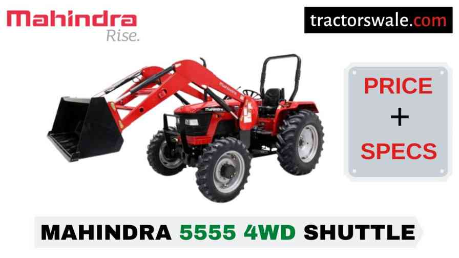 Mahindra 5555 4WD SHUTTLE Tractor Price Mileage Specs Overview 2020