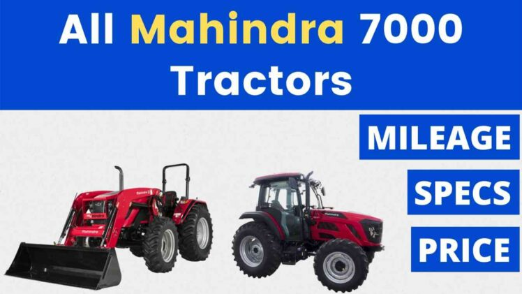 All Mahindra 7000 Tractor Price Mileage Specs Overview 2021