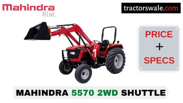Mahindra 5570 2WD SHUTTLE Tractor Price Mileage Specs 2020