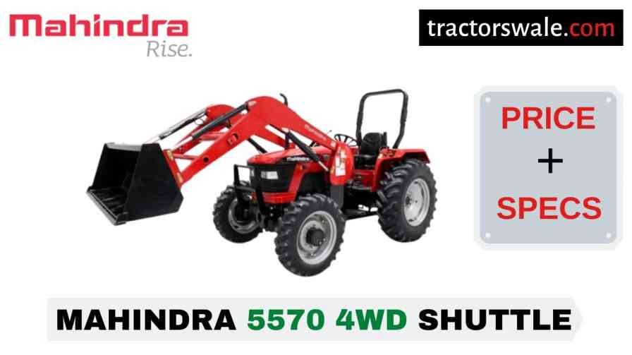 Mahindra 5570 4WD SHUTTLE Tractor Price