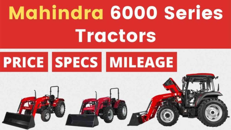 Mahindra 6000 Series Tractors Price Mileage Specs Overview 2020