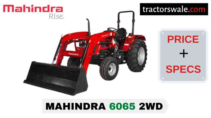 Mahindra 6065 2WD Tractor Price Mileage Specs Overview 2020