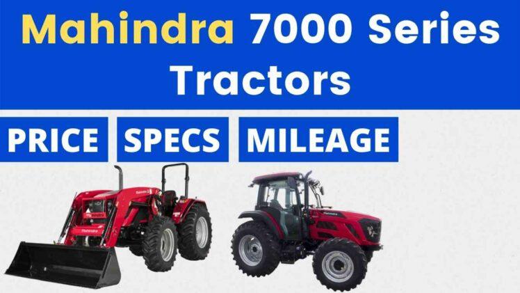 Mahindra 7000 Series Tractors Price Mileage Specs Overview 2021