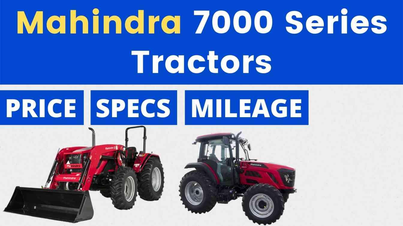 Mahindra 7000 Series Tractors Price Mileage Specs Overview 2020