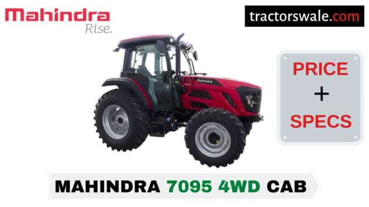 Mahindra 7095 4WD CAB Tractor Price Mileage Specs Overview 2021