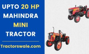 UPTO 20 HP Mahindra Mini Tractors Price Specs Mileage Overview 2020