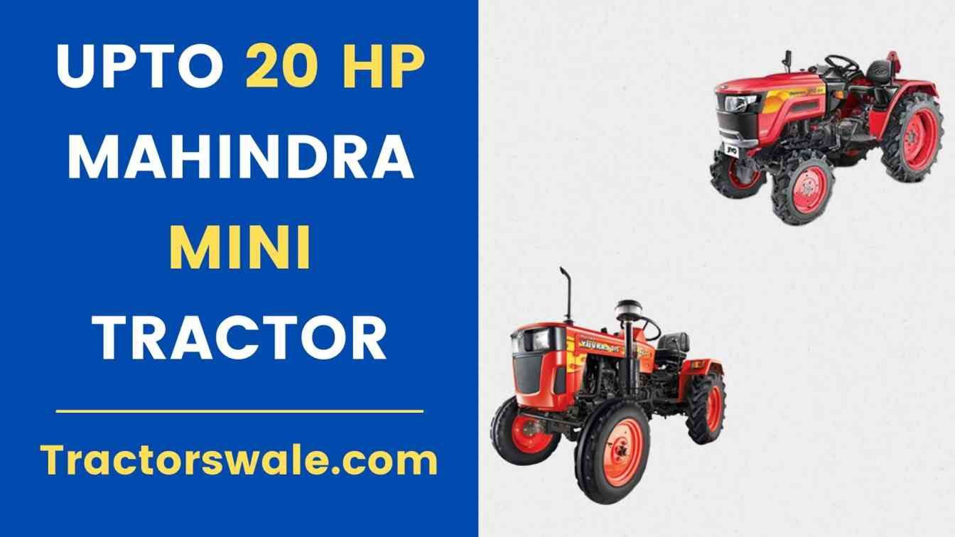 UPTO 20 HP Mahindra Mini Tractors Price Specs Mileage Overview 2021
