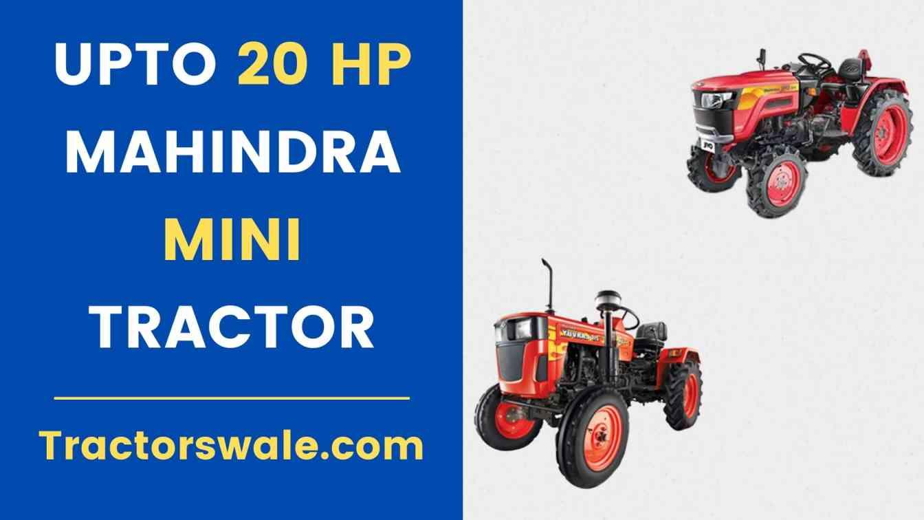 UPTO 20 HP Mahindra Mini Tractors Price Specs Mileage Overview 2021