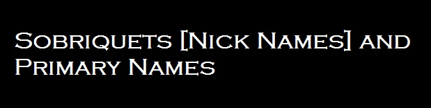 Sobriquets [Nick Names] and Primary Names