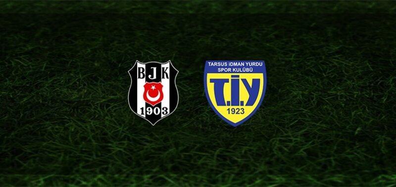 Beşiktaş Tarsus İdman Yurdu maçı ne zaman hangi kanalda saat kaçta?