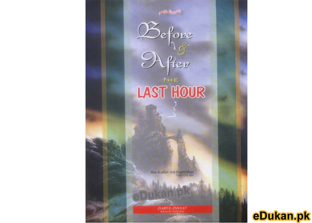 Before and After The last Hour, قرب قیامت کے فتنے اور جنگیں (البدایہ والنہایہ) This book by Ibn Kathir concerns the portents of the Last Hour and the trials that humanity will face before it