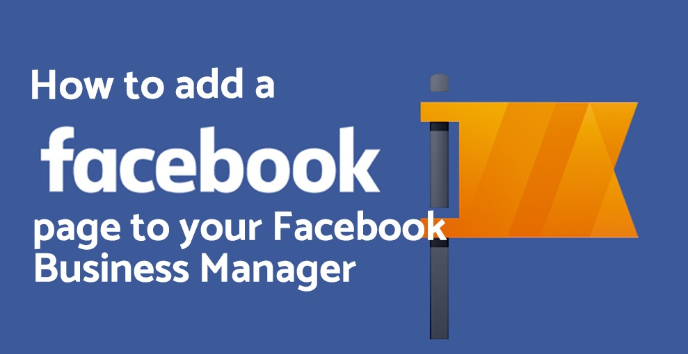 How to add a Facebook page to your Facebook Business Manager account