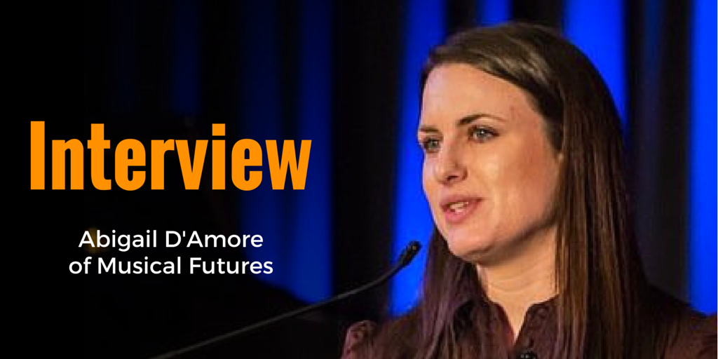 Interview with Abigail D'Amore of Musical Futures - Teacher and Musician