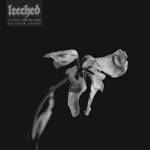 Album Review: Leeched - To Dull The Blades of Your Abuse