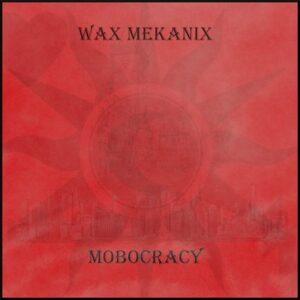 Album Review: Wax Mechanix - Mobocracy