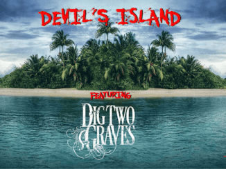 DEVIL'S ISLAND featuring Dig Two Graves