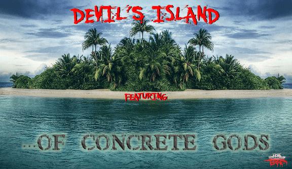 DEVIL'S ISLAND featuring Of Concrete Gods
